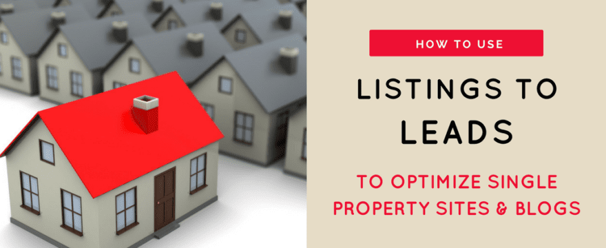 Featured cover image for blog post: How to Use Listings to Leads to Optimize Single Property Sites and Blogs