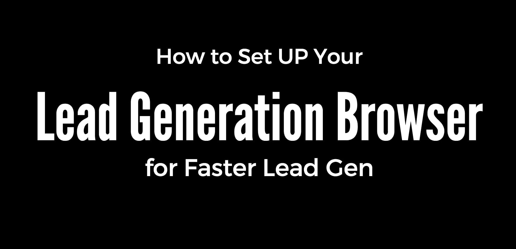 Lead Generation Browser