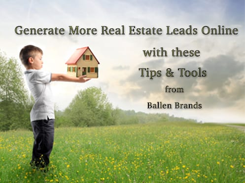 Generate more real estate leads with these tips and tools from Ballen Brands