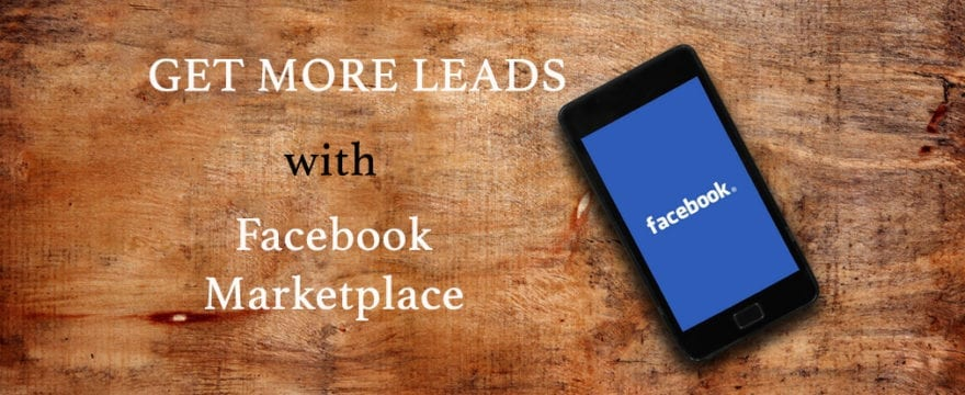 """Cover image - cell phone displaying Facebook app on wooden background with text, """"Get More Leads with Facebook Marketplace"""