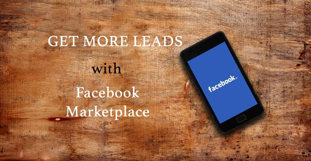 "Cover image - cell phone displaying Facebook app on wooden background with text, ""Get More Leads with Facebook Marketplace"