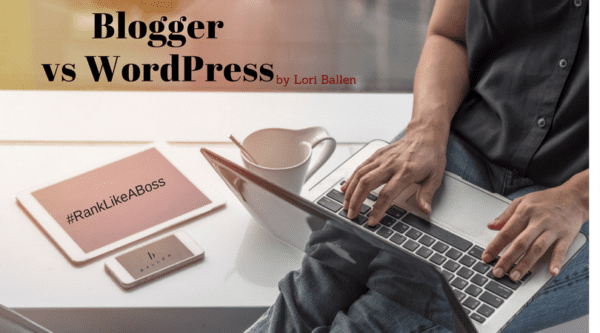 Man is in a coffee shop, has computer on his lap, banner reads wordpress vs blogger, ipad reads #ranklikeaboss and cell phone has Lori Ballen's logo