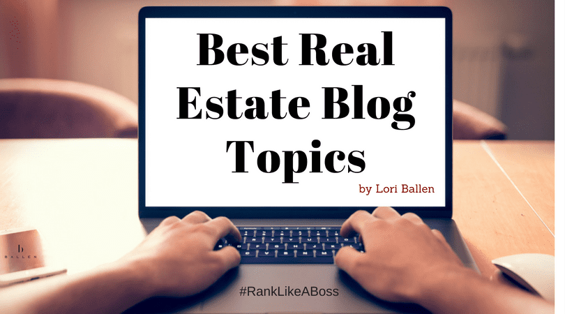 computer screen with male hands typing as if he is blogging. Screen says best real estate blog topics by Lori Ballen