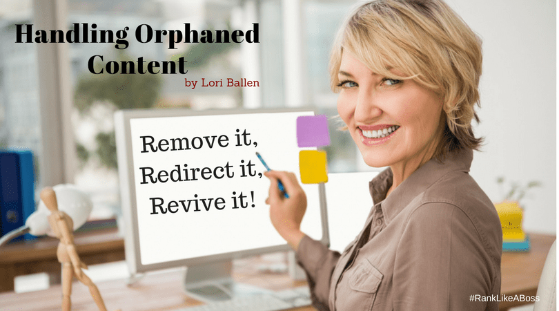 Woman is sitting at a computer, smiling, looking into the camera. She is pointing with a pencil to her computer at the words remove, redirect, or revive. Banner says handling orphaned content by Lori Ballen