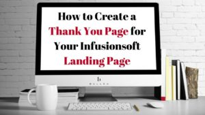 Computer Screen reads how to create a thank you page for your infusionsoft landing page