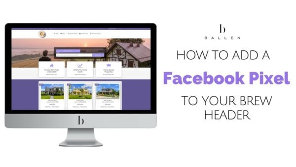 Computer shows Ballen Real Estate Agent Websites and video play button and reads how to add a facebook pixel to your header on your BREW