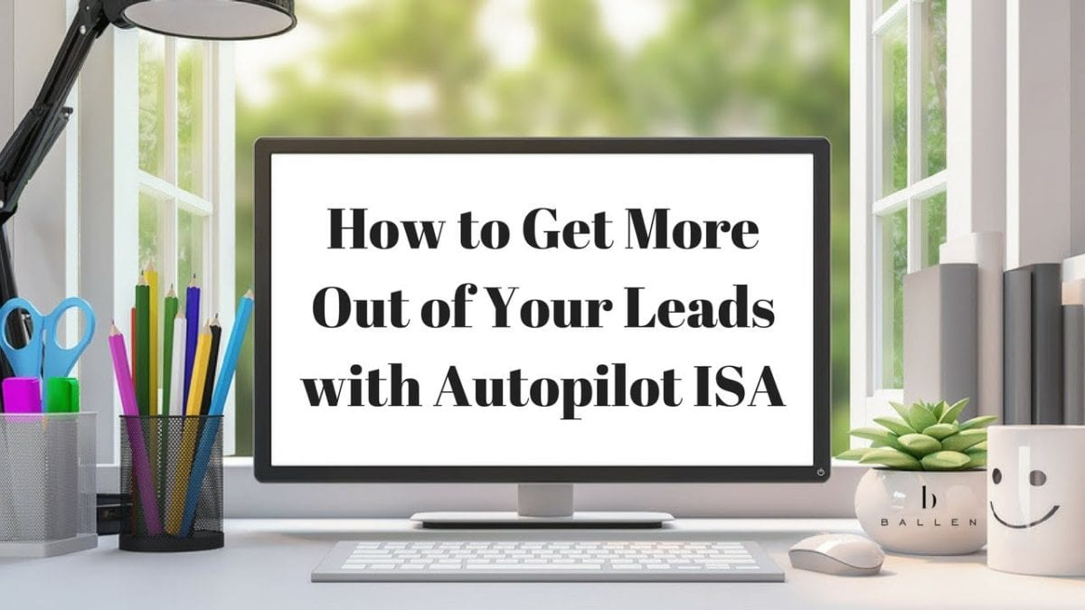 How to get more out of your real estate leads with auto pilot isa are words on a computer screen in front of a window