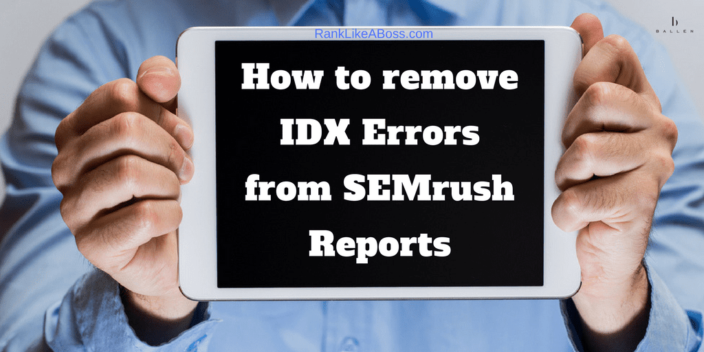 man in blue shirt is holding ipad up to the screen and ipad reads how to remove idx errors from semrush reports