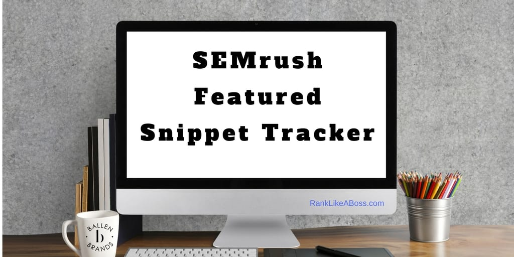 Computer Screen reads SEMrush Featured Snippet Tracker