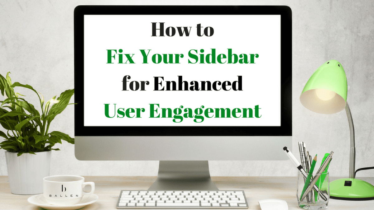 "computer with text, ""How to fix your sidebar for enhanced user engagement"""