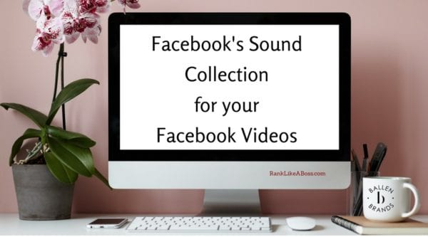 Computer Screen has words written on it that reads Facebook's Sound Collection for your Facebook Videos.