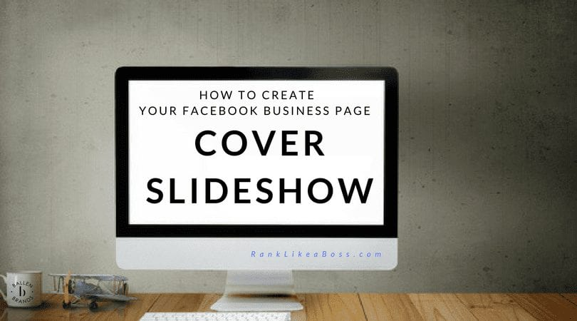 Computer on a desk reads How to Create your Facebook Business Page Cover Slideshow