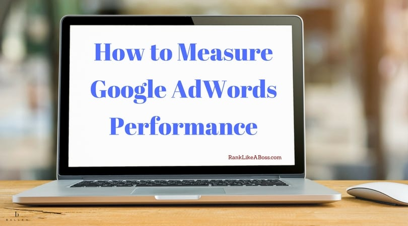 Blank Computer with words how to measure google adwords performance