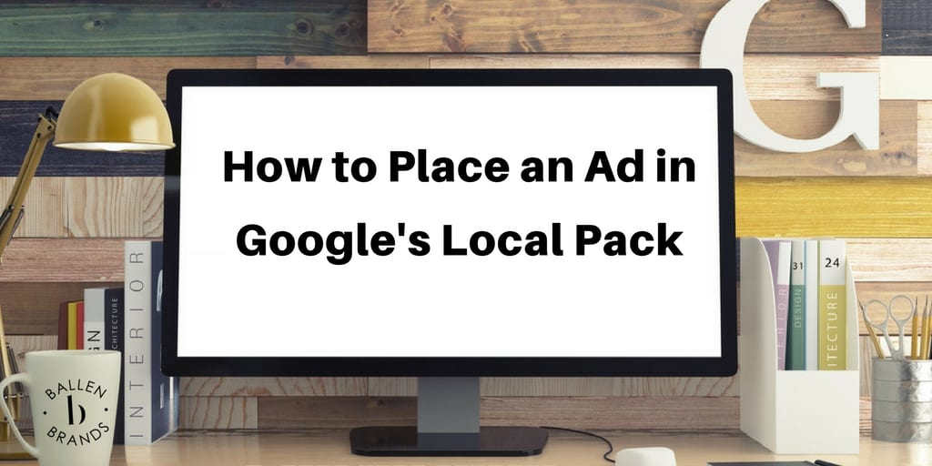 Computer monitor on a desk reads how to place an ad in Google's local pack