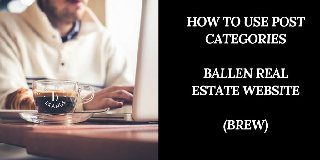 person is working on a computer next to a coffee and the banner reads how to work with categories ballen real estate websites BREW