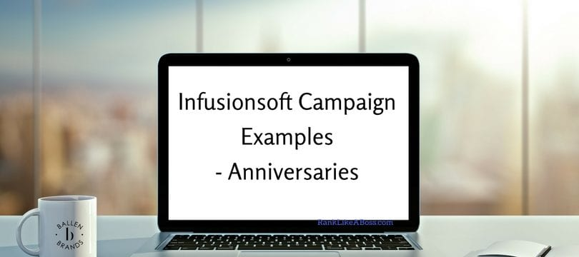 Computer is on a desk, large window behind it with blue skies. Computer has words that read Infusionsoft Campaign Examples anniversaries