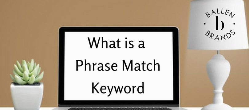 What is a Phrase Match Keyword in a Google AdWords Campaign