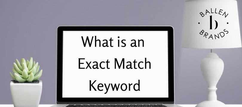 What is an Exact Match Keyword is written on a laptop computer screen