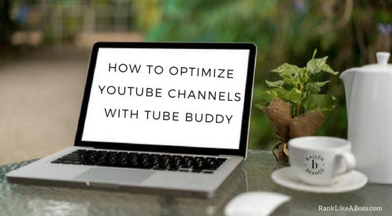 blank computer is on a table and the letters read how to optimize youtube channels with tubebuddy