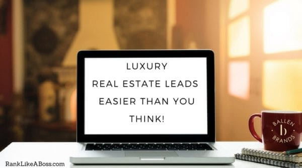 Computer is on a table, words on the screen spell out luxury real estate leads easier than you think