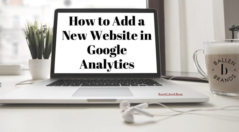Computer is on a desk and the words read how to add a new website in google analytics