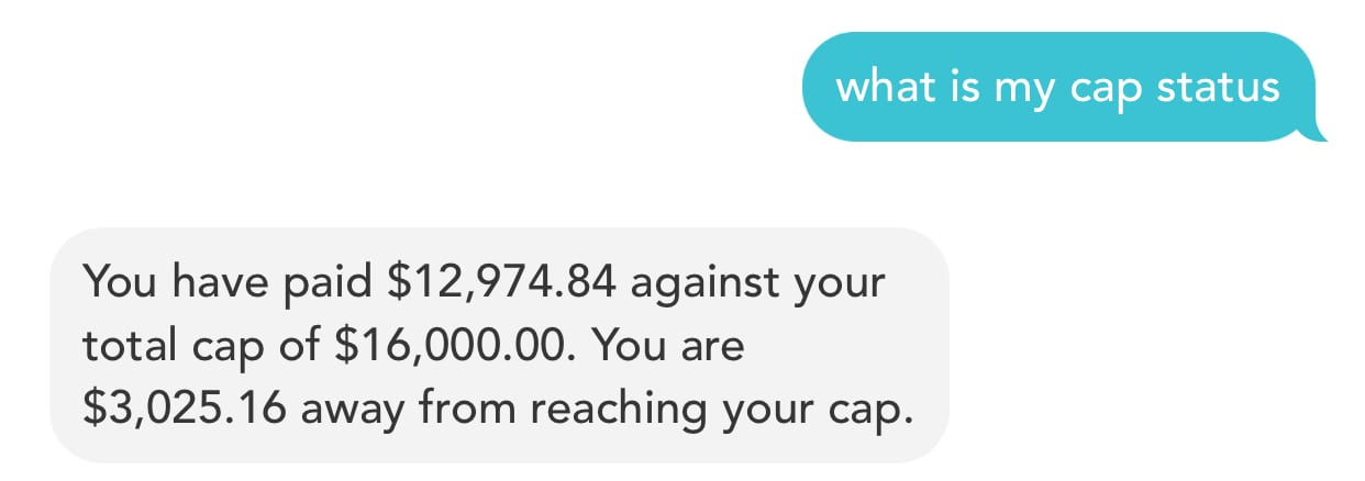 "Screenshot from the Kelle app showing the question ""what is my cap status"" and Kelle's Answer: you have paid $12,974.84 against your total cap of $16,000. You are $3025.16 away from reaching your cap"