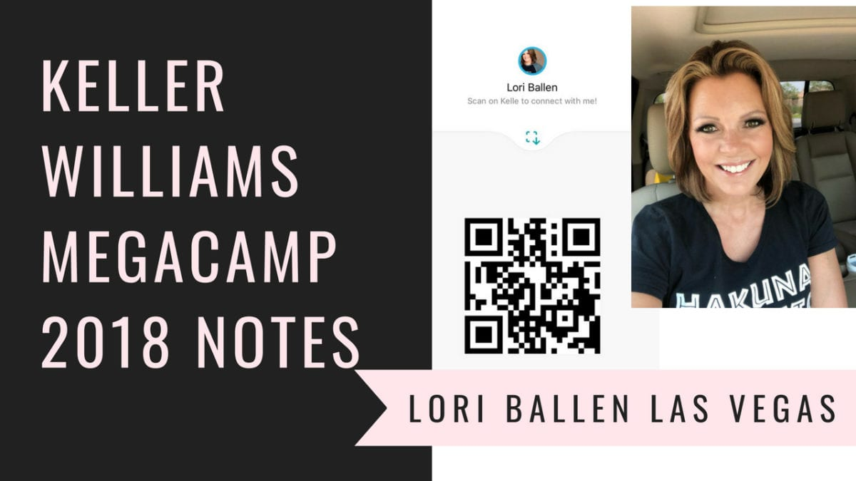 Letters spell out the words keller williams megacamp 2018 notes and has a picture of Lori Ballen, Las Vegas Real Estate Agent and her Keller Williams Referral Network qr code