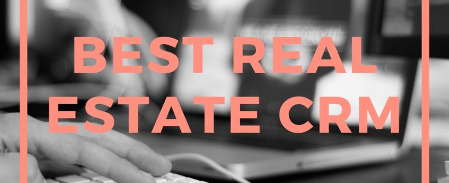 The Best Real Estate CRM's for Real Estate Agents
