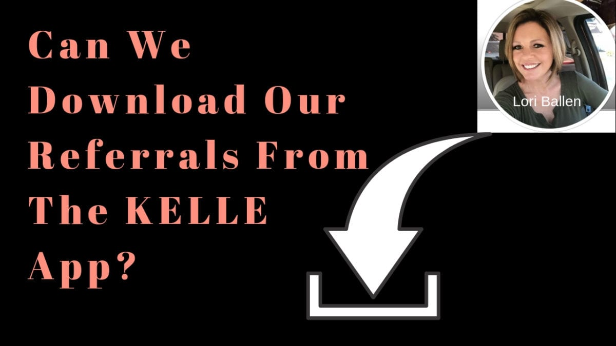 A circle with lori ballen's face and name next to a download icon and the words can we download our referrals from the kelle app