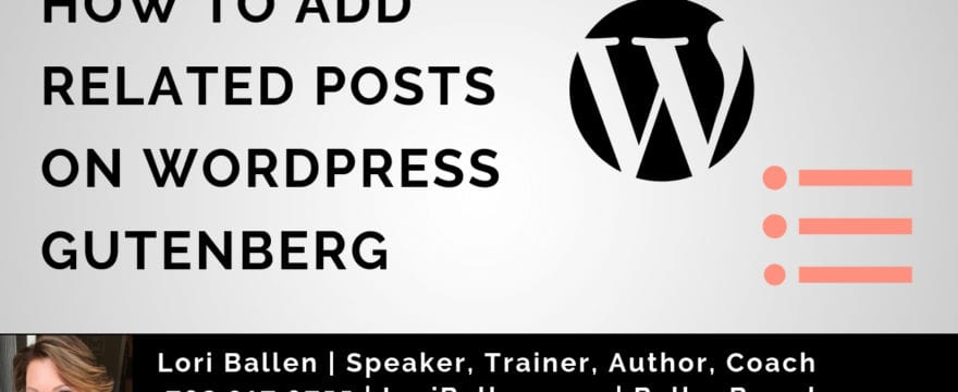 Wordpress logo is next to an icon of a list as in list of related posts. Words read how to add related posts to wordpress gutenberg and lori ballen's picture and banner are at the bottom