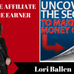 LORI BALLEN IS STANDING and above her reads 6 figure affiliate income earner and there is an offfer to uncover the secrets to making money online