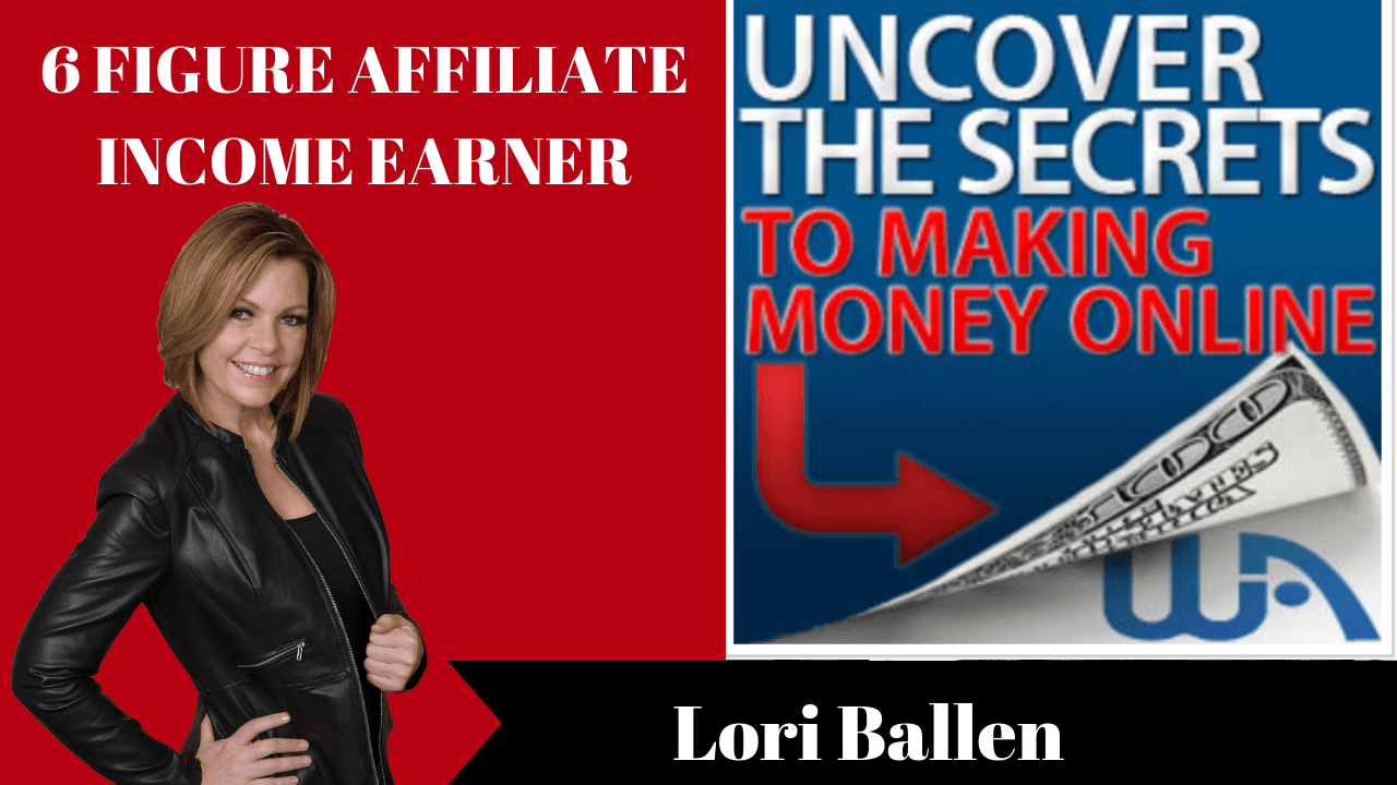 LORI BALLEN IS STANDING and above her reads 6 figure affiliate marketing income earner and there is an offfer to uncover the secrets to making money online
