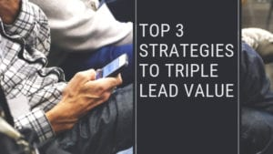 person is sitting with a mobile phone is his hands, banner reads top 3 strategies to triple lead value