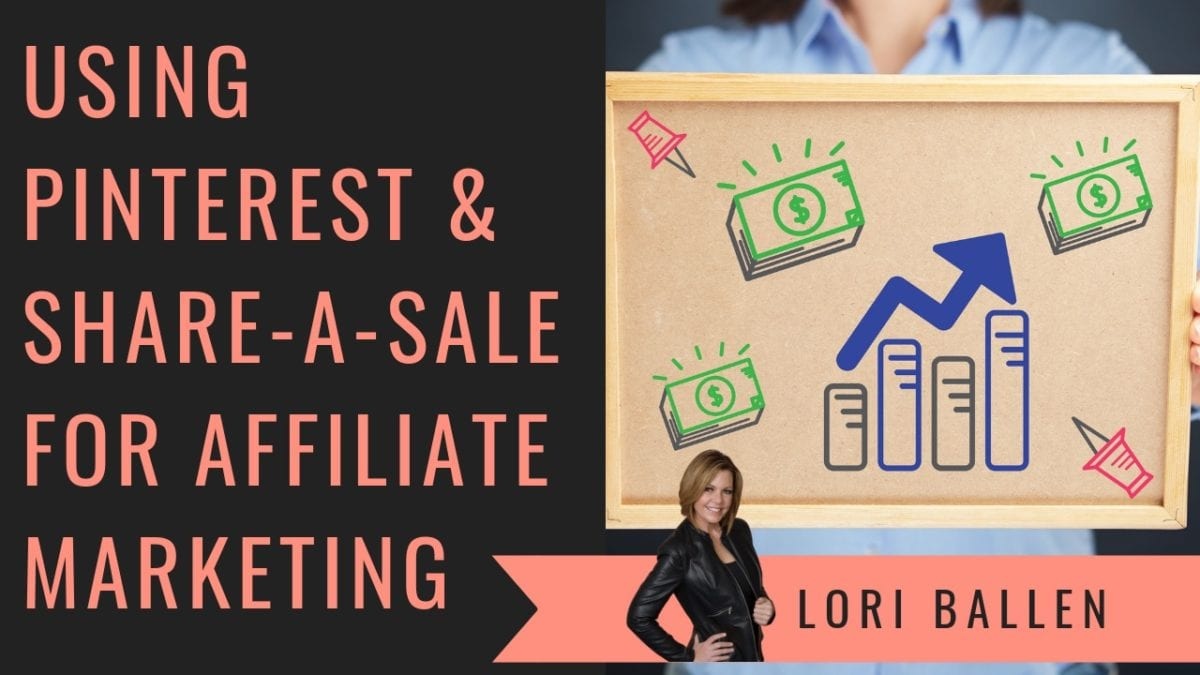 Lori Ballen is saying how to use pinterest and sharee a sale affiliate marketing to earn affiliate income and image shows someone making money