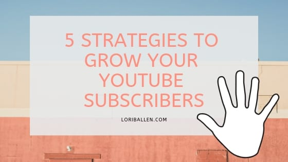 5 STRATEGIES TO GROW YOUR YOUTUBE SUBSCRIBERS