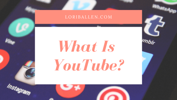 What is YouTube - LoriBallen.com