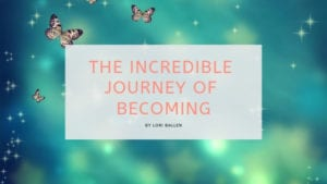 Butterflies are in the background and the banner reads the incredible journey of becoming