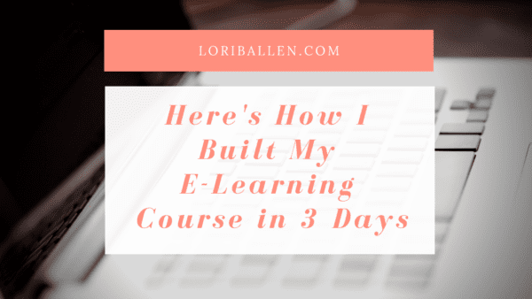 Here's How I Built My E-Learning Course in 3 Days