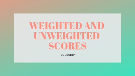 What's the Difference Between Weighted and Unweighted Scores in Tubebuddy?