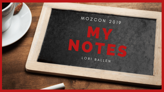 SEO Notes from Mozcon 2019 - | [Lori Ballen 2019]